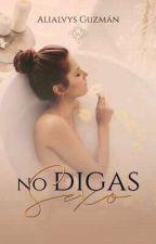 No Digas Sexo. [Próximamente En Físico] by ConNutellaForever