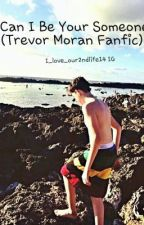 Can I be your Someone? (Trevor Moran Fanfic) by FangirlWriter17
