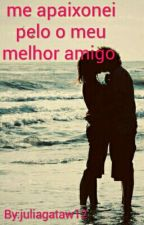 Me Apaixonei Pelo O Meu Melhor amigo  by juliagataw12