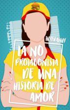 La no protagonista de una historia de amor •TERMINADA• by Thyfhanhy
