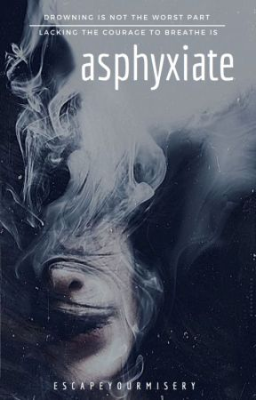 asphyxiate by EscapeYourMisery