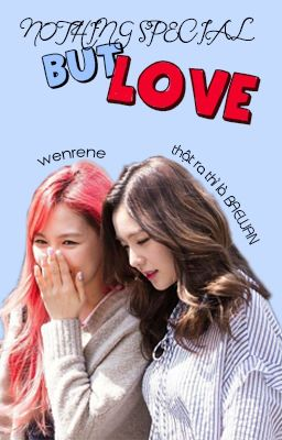 Nothing special but love [WENRENE]