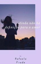 Ainda não há definição para o amor by RaffaOliveira6