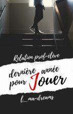 Dernière Année Pour Jouer [Prof-Élève] by L_MA-dreams