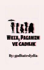 Wicca, Paganizm Ve Cadılık by godhateslydia