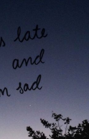 its late and im sad by obliviousonder