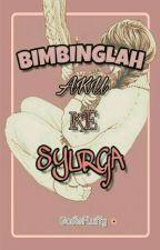 BIMBINGLAH AKU KE SYURGA by CikFluffy__