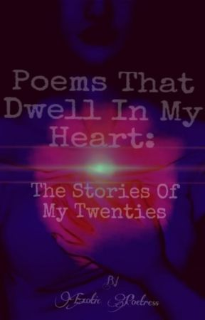Poems That Dwell In My Heart: The Stories Of My Twenties by ExoticPoetress