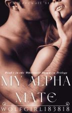 My Alpha Mate (Book 1)-[On Hold+Editing] by wolfgirl183818