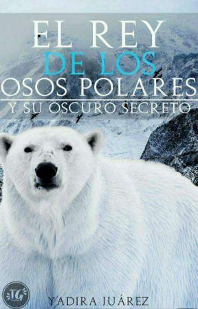 El rey de los osos polares y su oscuro secreto by YadiraJurez