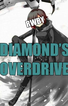 Rwby Diamond's Overdrive (Fanfic) by ryckstar77