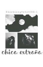Chica Extraña -Imagina Con Exo by KkaebsongYehetEXO-L