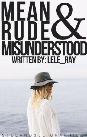 Mean Rude and Misunderstood (slowly editing) by Lele_Ray
