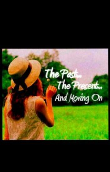 The Past, the Present, and Moving On