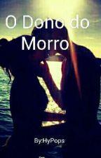 O Dono do Morro (Concluída) by HyPops