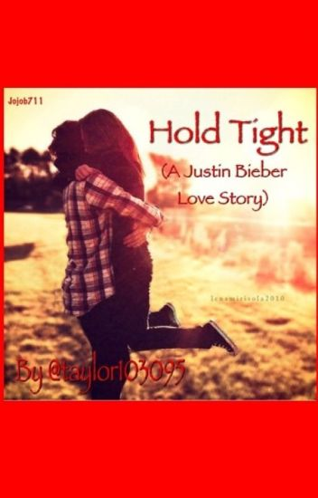 Hold Tight (A Justin Bieber Love Story) ((BEING EDITED))