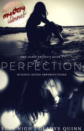 Perfection - The Oasis Project Book 1 (Complete -  Being Edited) by EllaNigh