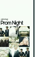 PROM NIGHT || ONESHOT ;pjmyg[√] by Mochimbabe_
