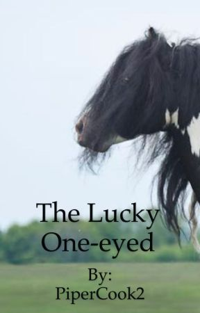 The Lucky One Eyed  by PiperCook2