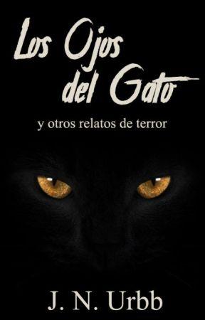 Los Ojos del Gato y otros relatos de terror [En edición] by JNUrbb