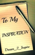 To My Inspiration by Dream_2_Inspire