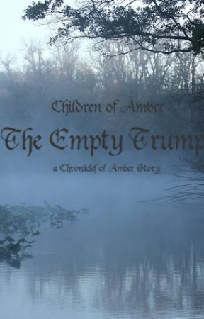 Children of Amber: The Empty Trump by damnscribblingwoman