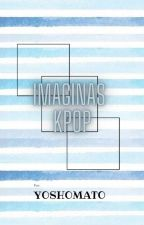 •Imaginas Kpop• by Yoshomato