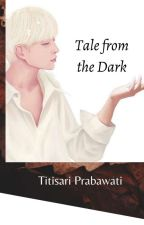 Tale from the Dark by TitisariPrabawati