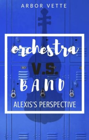 Orchestra V.S. Band ● Alexis' Perspective (Wattys2017) by AmberSquirrel