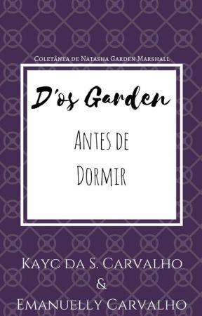 D'os Garden: Antes de Dormir by KaycSilvaCarvalho