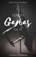 Tengo Ganas de Ti - Trilogía Campbell #1 by LittleAramat