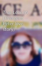 True Love (A Divergent Peter love story) by starstarlyn