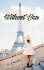 Without You [Oneshot] by gaxxnine