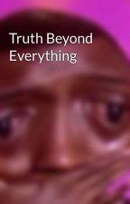Truth Beyond Everything  by dreidreidrey