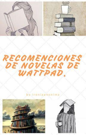 Recomendaciones de novelas de Wattpad. by Ironiaanonima