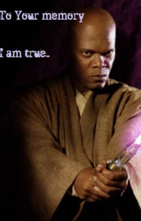To your memory, I am true. A poem to mace Windu by Le-Donna-del-Paura