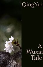 QingYu: A Wuxia Tale by ginaddict