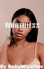 Worthless by SiiyaWiiya