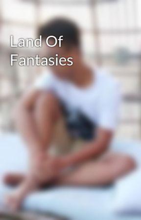 Land Of Fantasies by _dxwnworlder_