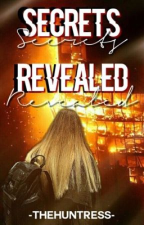 Secrets Revealed |Book One| by -TheHuntress-