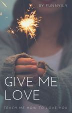 GIVE ME LOVE by funnyily