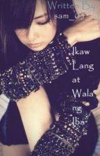 Ikaw Lang at Wala ng Iba[ON GOING : HIATUS] by Moichido_san9