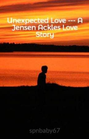 Unexpected Love --- A Jensen Ackles Love Story by spnbaby67