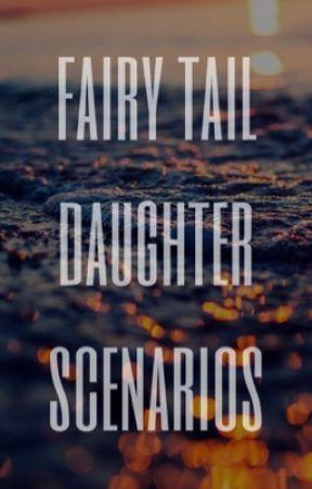 Fairy Tail Daughter Scenarios  by -Gyeomies-