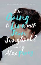 I'm Going to Live with Jeon Jungkook?! by lexipixel