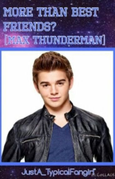 More Than Best Friends?(Max Thunderman Fanfiction) {ON HOLD}