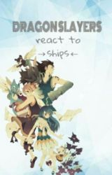 Dragon Slayers React To Ships by -JamieCoffeeLover-