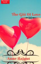 The Gift Of Love by AnneRajput