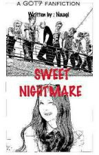 SWEET  NIGHTMARE  (a GOT7 FANFICTION) by Naagi___