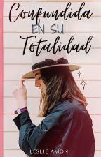 Confundida en su totalidad  [En Edición] by HistoriasLeslie